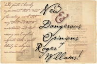 New & Dangerous Opinions of Roger Williams